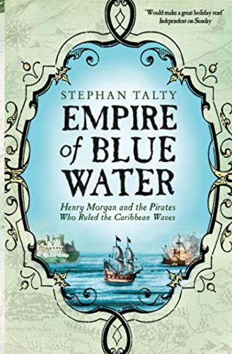 9781416502937: Empire of Blue Water: Henry Morgan and the Pirates Who Ruled the Caribbean Waves: Henry Morgan and the Pirates who Rules the Caribbean Waves