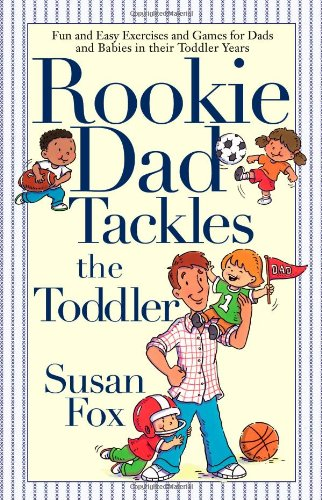 Rookie Dad Tackles the Toddler (Paperback)