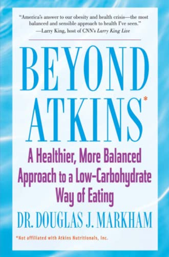 Beyond Atkins: A Healthier, More Balanced Approach to a Low Carbohydrate Way of Eating: Markham, ...