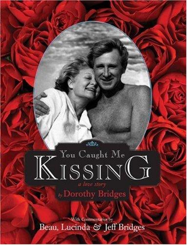 YOU CAUGHT ME KISSING: A Love Story (4x Signed +photos): Bridges, Dorothy; Jeff, Beau & Lucinda ...