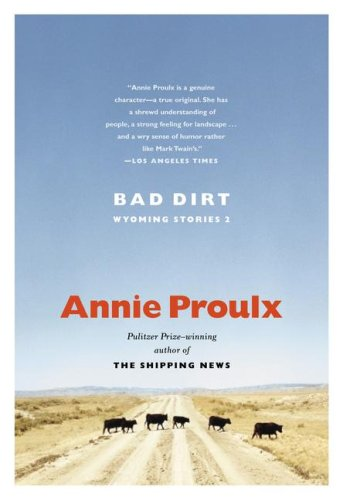 9781416505006: [(Bad Dirt: v. 2: Wyoming Stories)] [Author: Annie Proulx] published on (June, 2005)