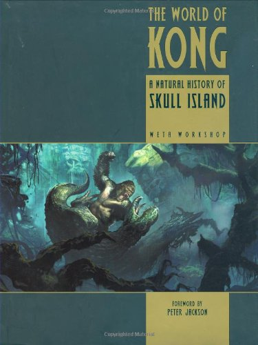 The World of Kong: A Natural History: Weta Workshop
