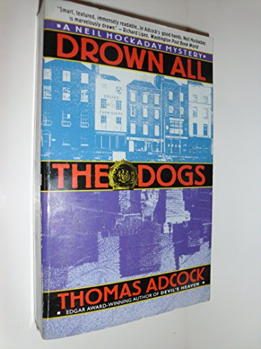 Drown All the Dogs (A Neil Hockaday Mystery): Thomas Adcock