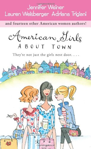 American Girls About Town: They're Not Just the Girls Next Door....: Weiner, Jennifer; ...