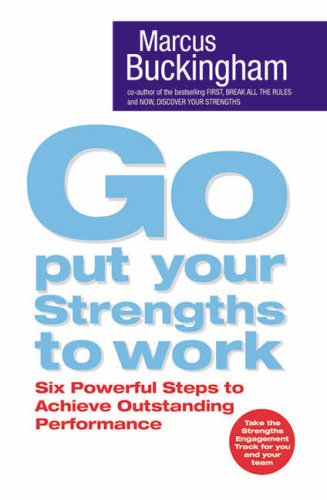 9781416511601: Go Put Your Strengths to Work: Six Powerful Steps to Achieve Outstanding Performance