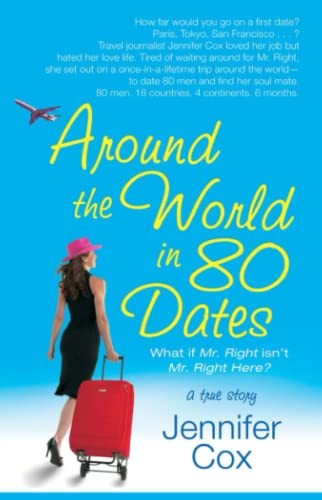 9781416513155: Around the World in 80 Dates: What if Mr. Right Isn't Mr. Right Here, A True Story