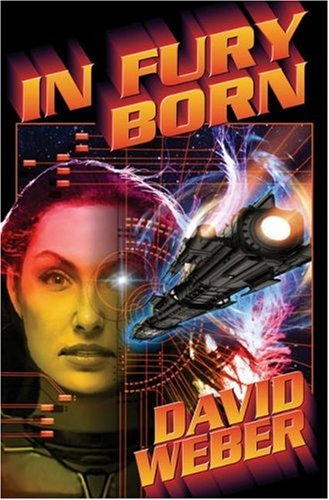 In Fury Born (Hardcover): David Weber