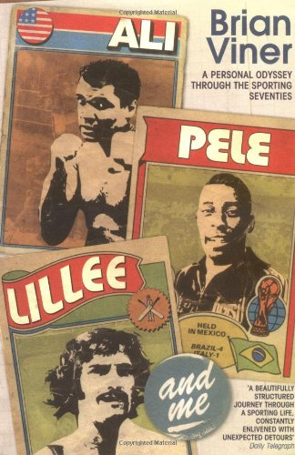9781416522133: Ali, Pele, Lillee and Me: A Personal Odyssey Through the Sporting Seventies