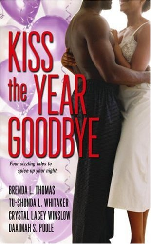 Kiss the Year Goodbye (1416527095) by Brenda L. Thomas; Tu-Shonda L. Whitaker; Crystal Lacey Winslow; Daaimah S. Poole