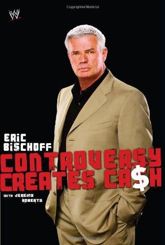 Eric Bischoff: Controversy Creates Cash (WWE)