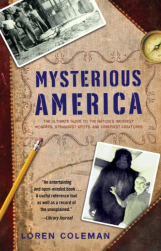 Mysterious America: The Ultimate Guide to the Nation's Weirdest Wonders, Strangest Spots, and ...