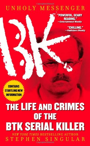 9781416531548: Unholy Messenger: The Life and Crimes of the BTK Serial Killer