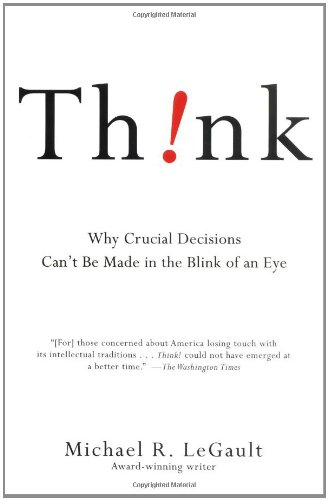 9781416531555: Think!: Why Crucial Decisions Can't Be Made in the Blink of an Eye