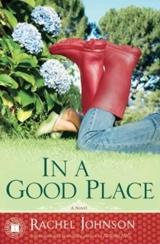 In a Good Place: A Novel: Rachel Johnson