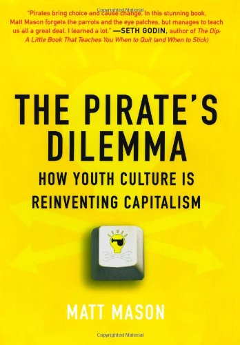 9781416532187: The Pirate's Dilemma: How Youth Culture Reinvented Capitalism
