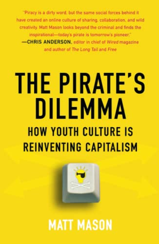 9781416532200: The Pirate's Dilemma: How Youth Culture Is Reinventing Capitalism