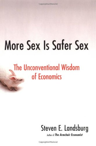 9781416532217: More Sex Is Safer Sex: The Unconventional Wisdom of Economics