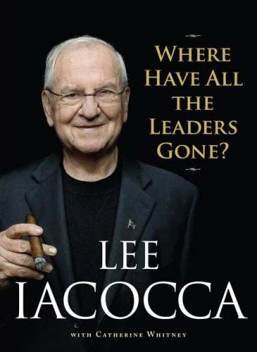Where Have All the Leaders Gone?: Iacocca, Lee.