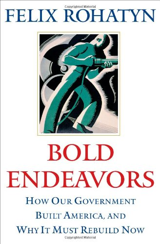 9781416533122: Bold Endeavors: How Our Government Built America, and Why It Must Rebuild Now