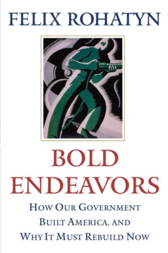 9781416533139: Bold Endeavors: How Our Government Built America, and Why It Must Rebuild Now