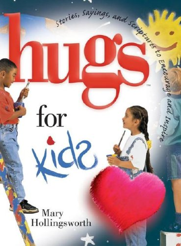 Hugs for Kids: Stories, Sayings, and Scriptures to Encourage and Inspire (1416533419) by Hollingsworth, Mary