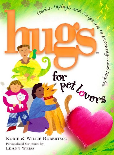 Hugs for Pet Lovers: Stories, Sayings, and: Korie Robertson, Willie