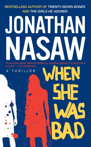 When She Was Bad: A Thriller: Nasaw, Jonathan