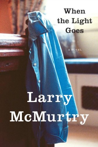 When the Light Goes: A Novel: Larry McMurtry
