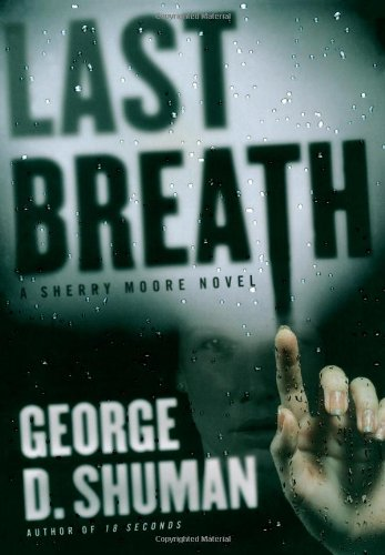 LAST BREATH: A Sherry Moore Novel (SIGNED): Shuman, George D.