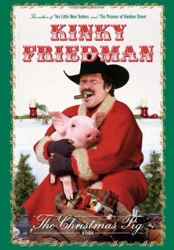 The Christmas Pig: A Fable: Friedman, Kinky