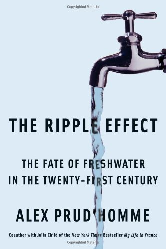 The Ripple Effect: The Fate of Fresh Water in the Twenty-First Century: Prud'homme, Alex