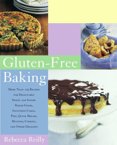 9781416535997: Gluten-Free Baking: More Than 125 Recipes for Delectable Sweet and Savory Baked Goods, Including Cakes, Pies, Quick Breads, Muffins, Cookies, and Other Delights
