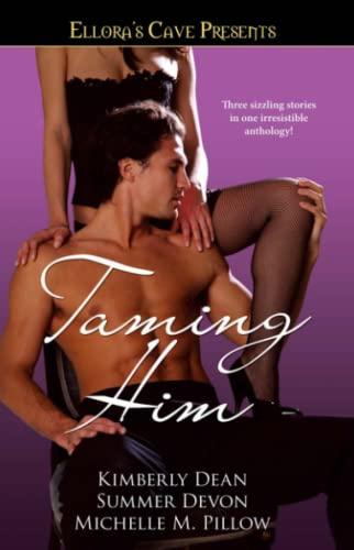 Taming Him: Ellora's Cave Presents: Dean, Kimberly; Pillow,