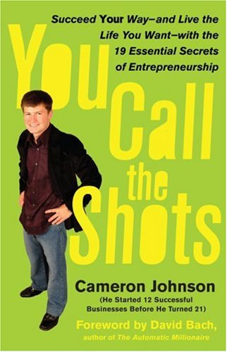 9781416536062: You Call the Shots: Succeed Your Way-- And Live the Life You Want-- With the 19 Essential Secrets of Entrepreneurship