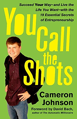 9781416536093: You Call the Shots: Succeed Your Way-- and Live the Life You Want-- with the 19 Essential Secrets of Entrepreneurship