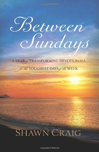 Between Sundays: A Year of Transforming Devotionals for the Toughest Days: Shawn Craig