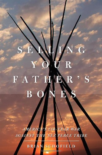 9781416539933: Selling Your Father's Bones: America's 140-Year War against the Nez Perce Tribe
