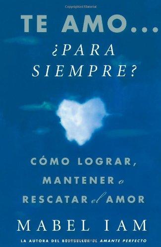 9781416539995: Te Amo... Para Siempre?: Como Lograr, Mantener O Rescatar el Amor