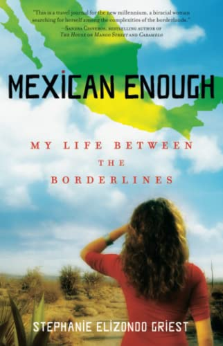 Mexican Enough: My Life between the Borderlines: Griest, Stephanie Elizondo