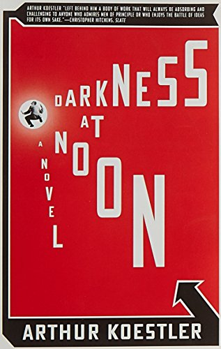 Darkness at Noon: A Novel: Arthur Koestler
