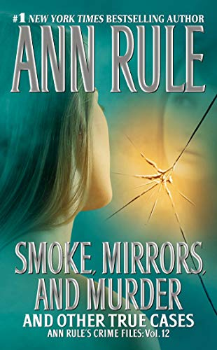 Smoke, Mirrors, and Murder: And Other True Cases (1416541608) by Ann Rule