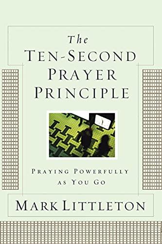9781416541912: The Ten-Second Prayer Principle: Praying Powerfully as You Go