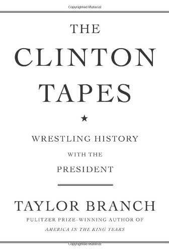 The Clinton Tapes: Wrestling History with the President: Branch, Taylor