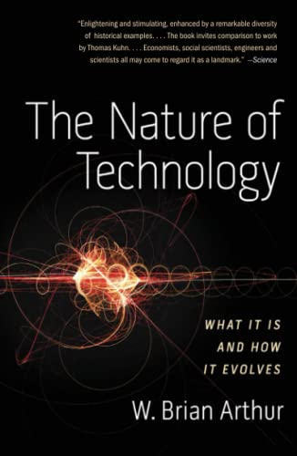 The Nature of Technology : What It: W. Brian Arthur