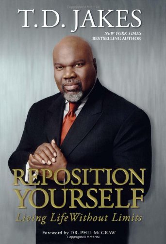 Reposition Yourself: Living Life Without Limits: T.D. Jakes