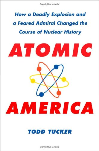 9781416544333: Atomic America: How a Deadly Explosion and a Feared Admiral Changed the Course of Nuclear History