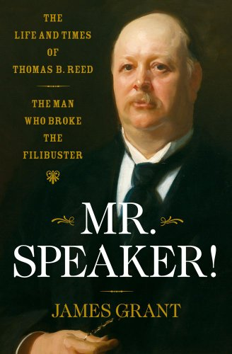 9781416544937: Mr. Speaker!: The Life and Times of Thomas B. Reed The Man Who Broke the Filibuster
