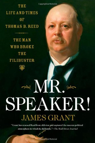 9781416544944: Mr. Speaker!: The Life and Times of Thomas B. Reed - The Man Who Broke the Filibuster