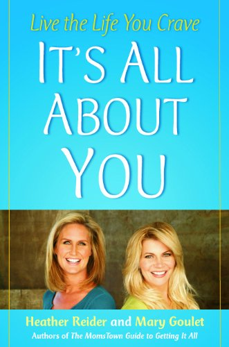 It's All About You: Live the Life You Crave: Goulet, Mary; Reider, Heather
