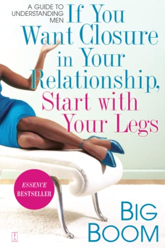9781416546467: If You Want Closure in Your Relationship, Start with Your Legs: A Guide to Understanding Men